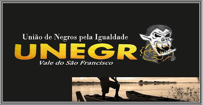 Blog da UNEGRO - Vale do São Francisco / Petrolina - Pernambuco - Brasil