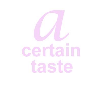 a certain taste