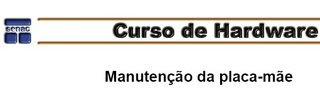 cursosenac manutencaodeplacasmaes www.baixandolegal.kit.net Senac   Curso de manutenção de placas mãe