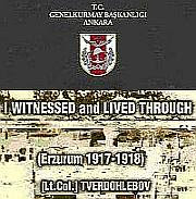 Russian Commander Lieutenant Colonel Tverdohlebov's Documents Reveal Armenian Terror Activities 1917-1918 Free E-Book - I WITNESSED & LIVED THROUGH - Download Here