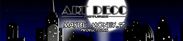 Art Deco Pictures und Maybe Money..? Productions