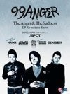 99anger The Anger & The Sadness EP Re-release Show