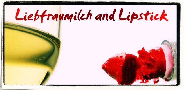 Liebfraumilch and Lipstick