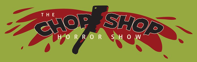 The Chop Shop Horror Show