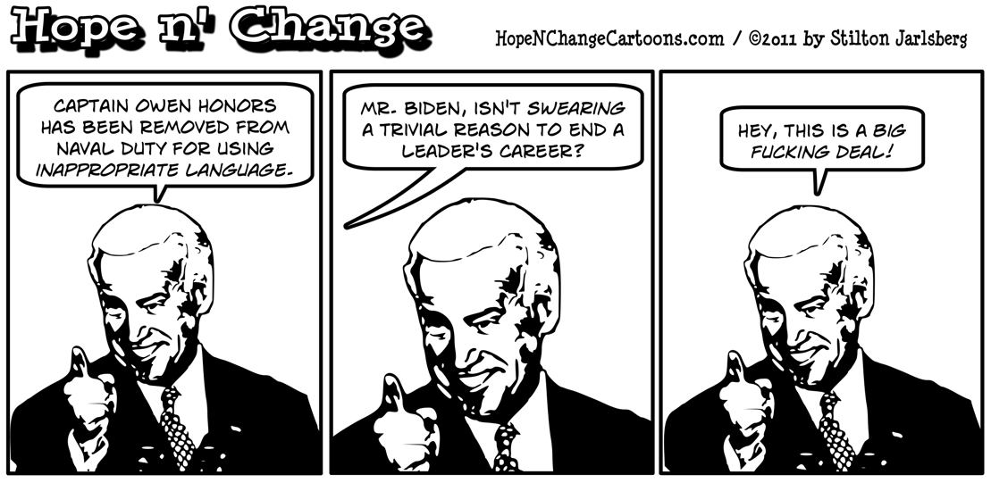 Joe Biden declares that Captain Owen Honors use of inappropriate language is a big fucking deal, hope n' change, hopenchange, hope and change, stilton jarlsberg