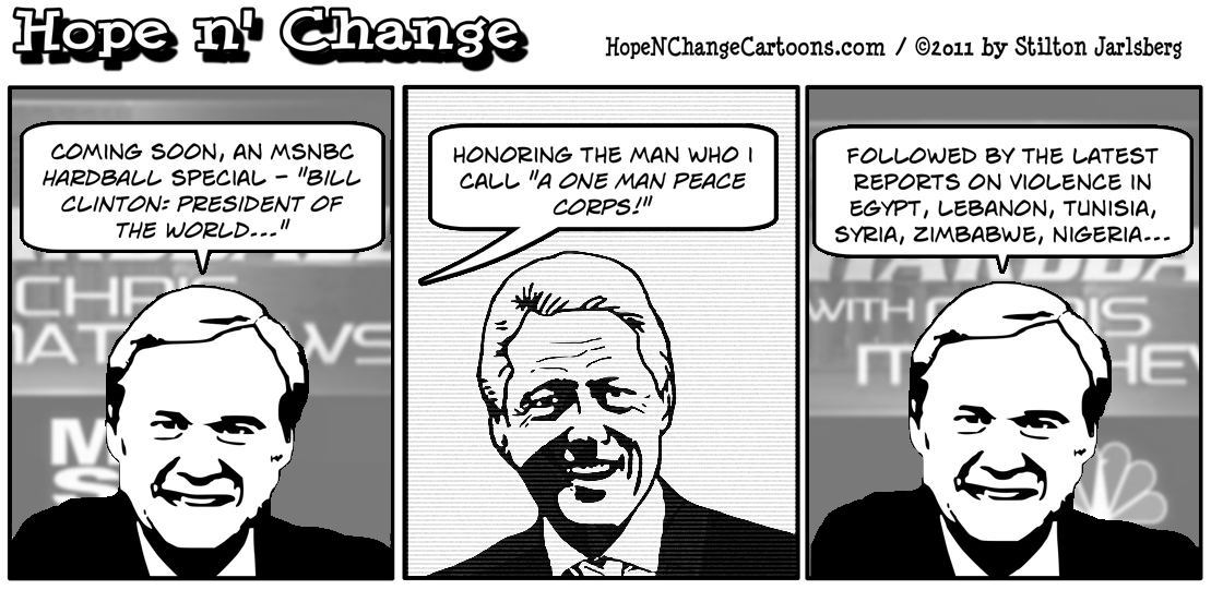 Chris Matthews hosts a special on Bill Clinton, the one man peace corps, followed by updated reports of violence all over the world, hope n' change, hopenchange, hope and change, stilton jarlsberg