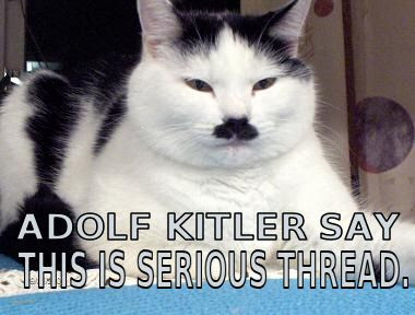 Adolf Kitler say this is serious thread.