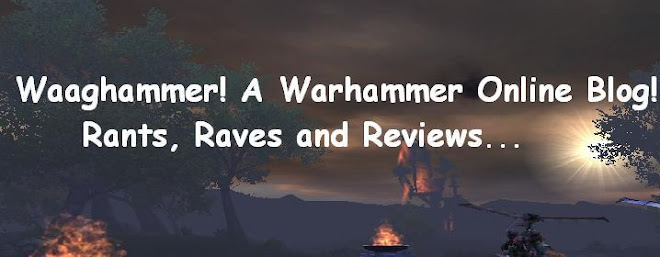 Waaghammer! Warhammer Online Rants and Reviews
