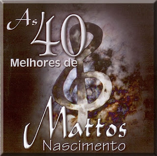 Mattos Nascimento - As 40 Melhores (CD 1) 2006