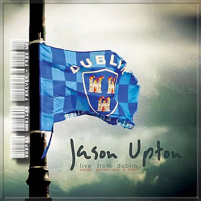 Jason Upton - Live From Dublin Songs, Stories and a Train - 2010