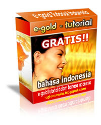 Click here to download your FREE e-GOLD Tutorial in Bahasa Indonesia!!