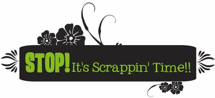 Stop!! It's Scrappin' time!!