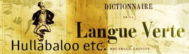 Hullabaloo etc. Déambulations dans le Dictionnaire de la Langue Verte