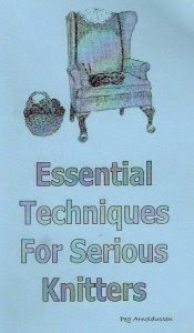 Essential Techniques For Serious Knitters by Peg Arnoldussen.