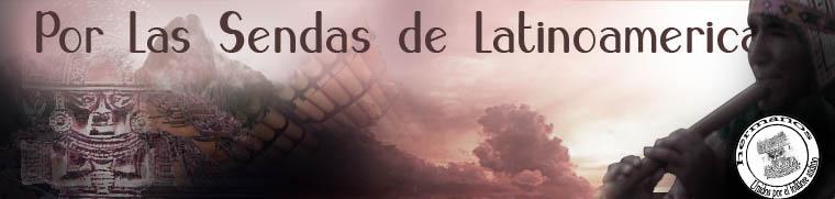 Por Las Senda de Latinoamerica
