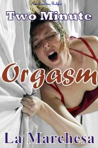 Two Minute Orgasm by La Marchesa