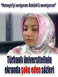Türbanlı üniversite öğrencisi: 'Humeyni'yi seviyorum, Atatürk'ü sevmiyorum.' (Milliyet)