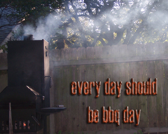 everyday should be bbq day