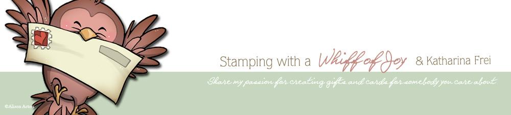 Stamping with a Whiff of Joy & Katharina Frei