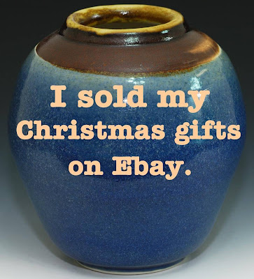 I sold my Christmas gifts on Ebay.