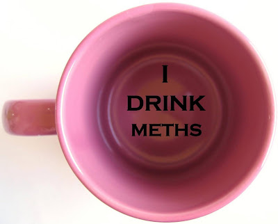 I DRINK METHS