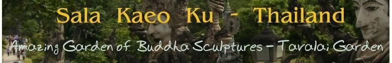 Sala Kaeo Ku - Thailand , Amazing Garden of  Buddha Sculptures - Tavalai Garden