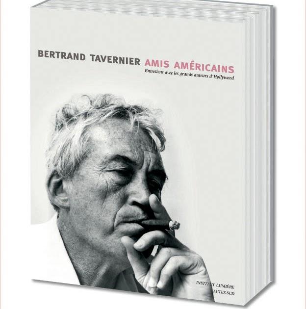 """LYon en France: Actes Sud réédite """"Amis américains"""" de Bertrand Tavernier"""