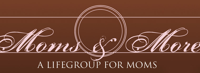 Moms & More: a LifeGroup for Moms