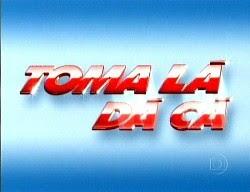 Toma Lá Dá Cá  [Downloads]