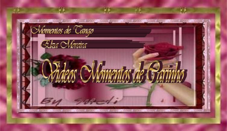 Videos - MOMENTOS DE CARINHO - Momentos de Tango
