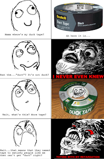 rage comics, ffffuuuu, fffuuu, hmm where 's my duck tape, duct isnt duck, i never even knew, duck tape, wait that means that they named tape to satisfy people like me that can't get duct right, toying with my retardation