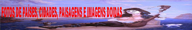 FOTOS DE PAÍSES, CIDADES E IMAGENS DOIDAS