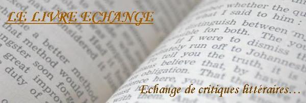 LE LIVRE ECHANGE - Critiques et chroniques de livres - Echange de critiques littéraires...
