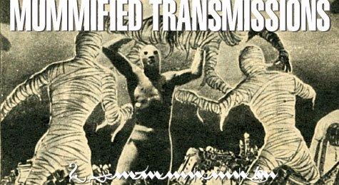 MUMMIFIED TRANSMISSIONS