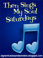 Then Sings My Soul Saturday!