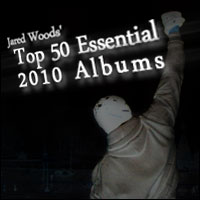 Jared Woods' Top 50 Essential 2010 Albums