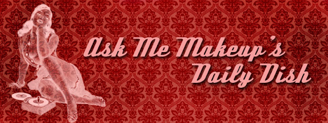 Ask Me Makeup's Daily Dish