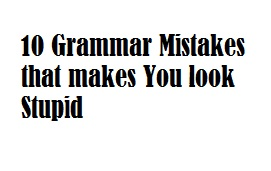 Road to English: 10 Grammar Mistakes that makes you look ...