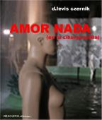 AMOR NADA  (en la ciberpantalla) - Una novela de D.Levis Czernik