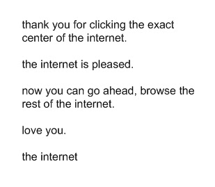 You have reached the exact center of the internet