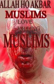 ALLAH HO AKBAR Muslims Love Killing Muslims