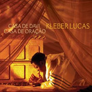 Kleber Lucas - Casa de Davi, Casa de Oração - (2005)