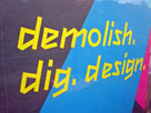 demolish, dig, design