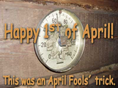 Oh, we almost forgot ... happy April Fools day! The sauna was not even warm enough, and the society does have their own web pages :)