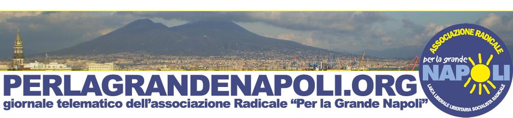"""perlagrandenapoli.org: sito ufficiale dell'associazione Radicale """"PER LA GRANDE NAPOLI"""""""