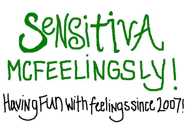 Sensitiva McFeelingsly