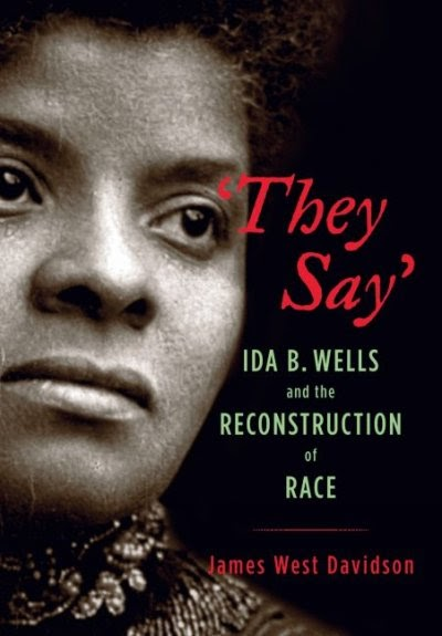 ida b wells and the reconstruction of race by james w davidson essay Her name was ida b wells in they say, historian james west davidson recounts the first thirty yea between 1880 and 1930, southern mobs hanged, burned, and otherwise tortured to death at least 3,300 african americans.