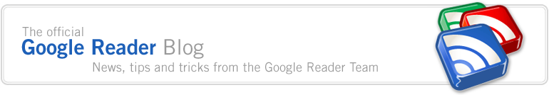 Official Google Reader Blog - News, Tips and Tricks from the Reader team