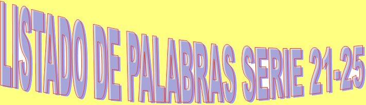 LISTADO DE PALABRAS-RESPUESTA SERIE 21-25