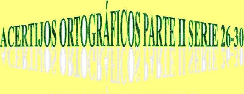ACERTIJOS ORTOGRÁFICO PARTE II SERIE 26-30
